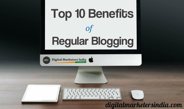 Top 10 Benefits of Regular Blogging - Digital Marketers India