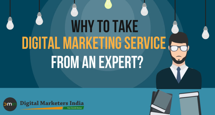 Why To Take Digital Marketing Service from An Expert - DigitalMarketersIndia