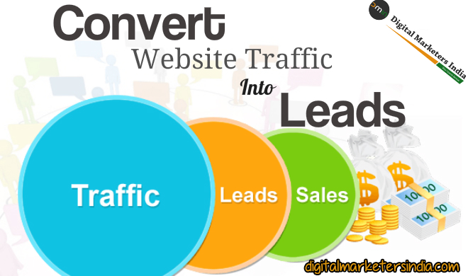 Covert website traffic into leads - Digital Marketers India