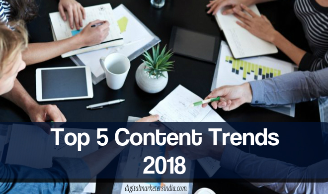 Content Trends 2018 - Digital Marketers India