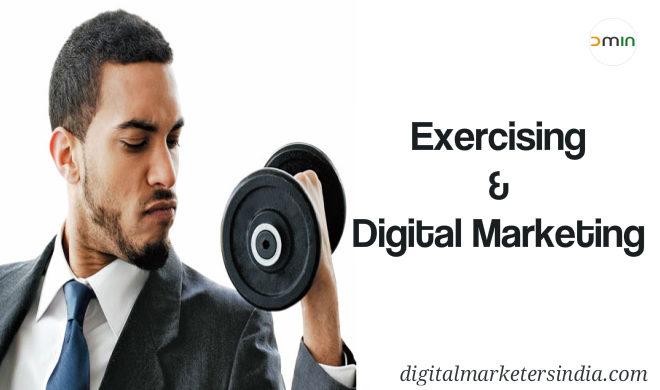 Exercising and Digital Marketing - Digital Marketers India