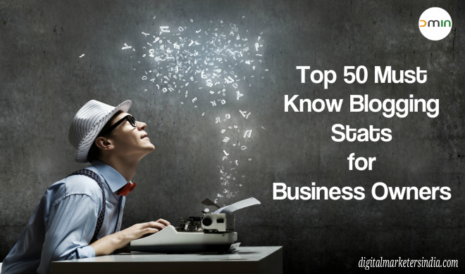 Top 50 Blogging stats for business owners - Digital Marketers India