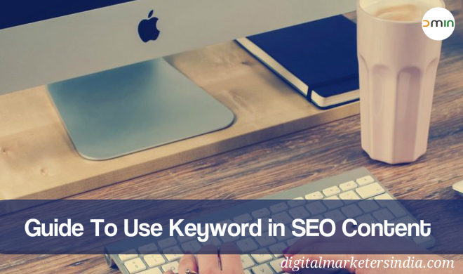 Guide to Use Keywords in SEO Content- Digital Marketers India